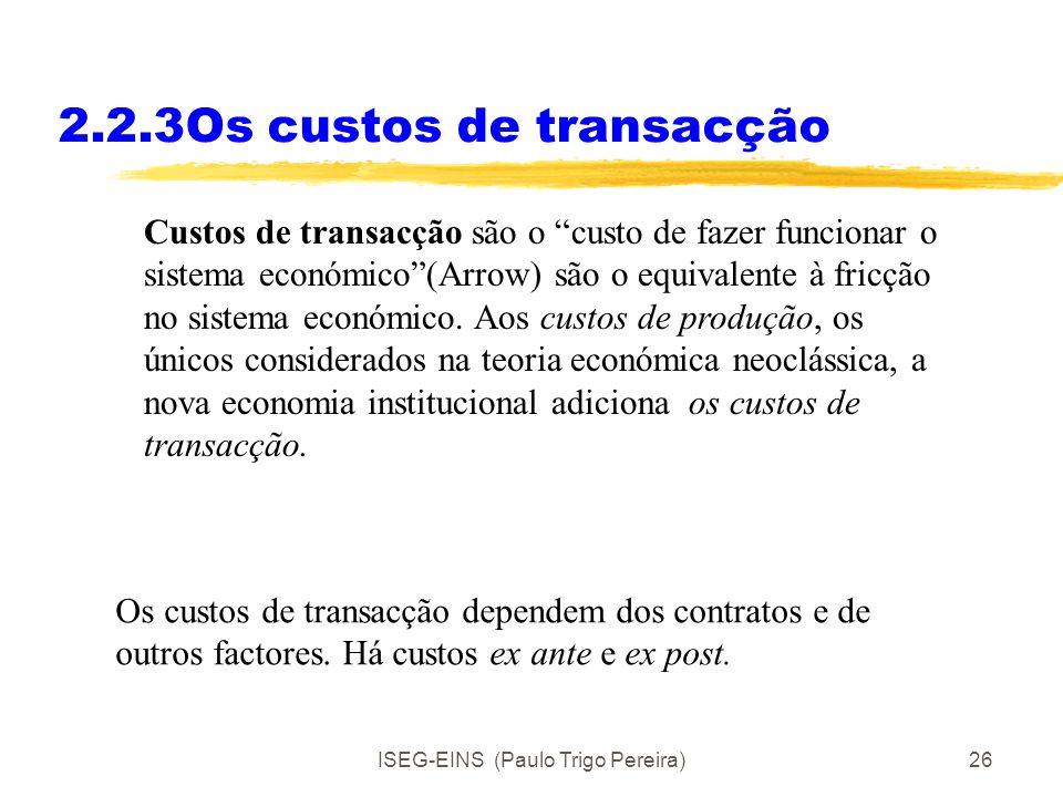 ISEG-EINS (Paulo Trigo Pereira)25 2.2.2 Tipos de contratos Forma de remuneração.À hora, à semana, ao mês.Uma componente fixa e uma componente variável
