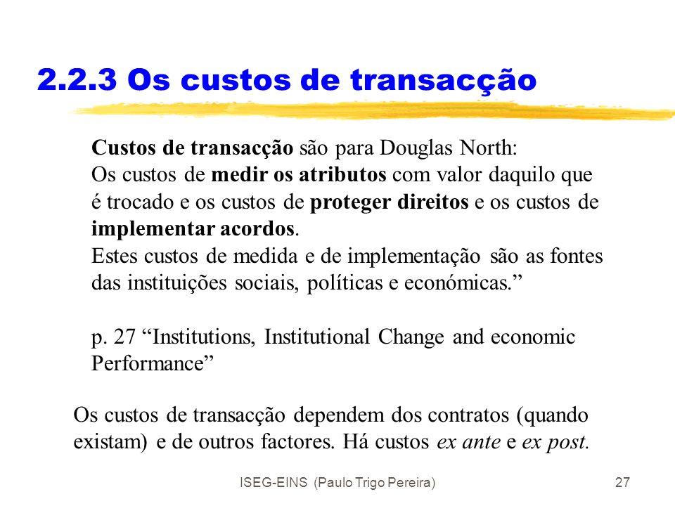 ISEG-EINS (Paulo Trigo Pereira)26 2.2.3Os custos de transacção Custos de transacção são o custo de fazer funcionar o sistema económico(Arrow) são o eq