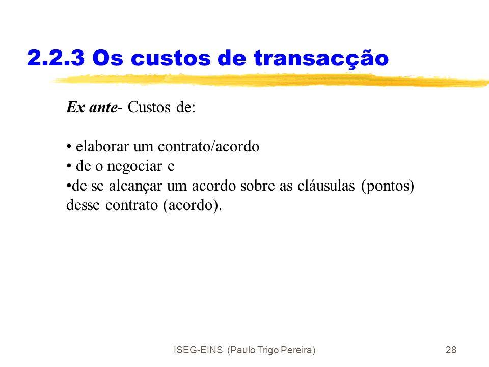 ISEG-EINS (Paulo Trigo Pereira)27 2.2.3 Os custos de transacção Custos de transacção são para Douglas North: Os custos de medir os atributos com valor