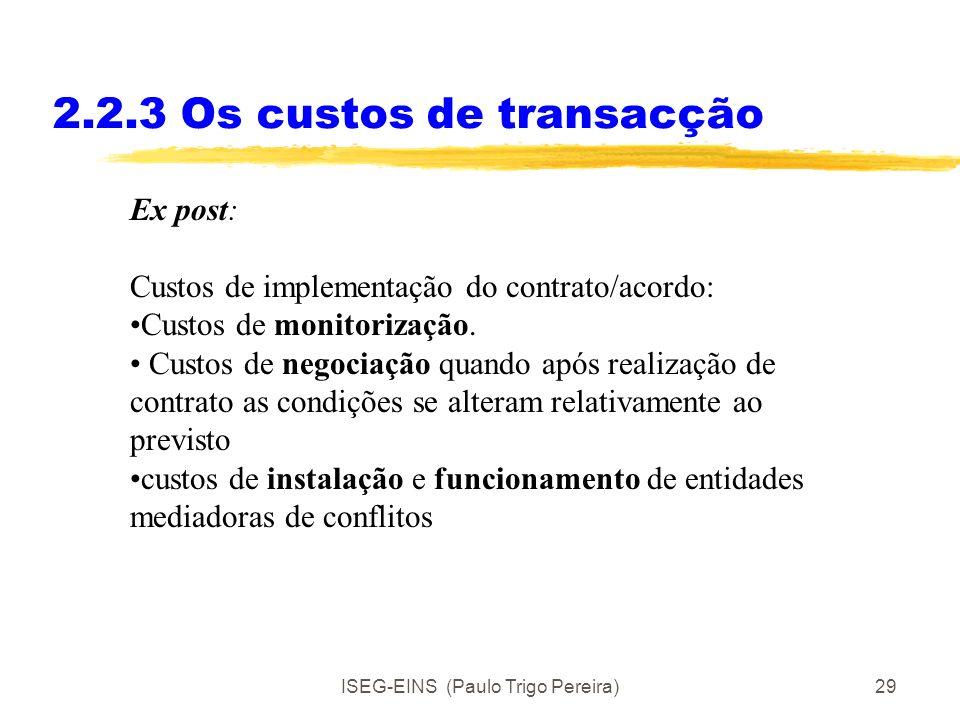 ISEG-EINS (Paulo Trigo Pereira)28 2.2.3 Os custos de transacção Ex ante- Custos de: elaborar um contrato/acordo de o negociar e de se alcançar um acor