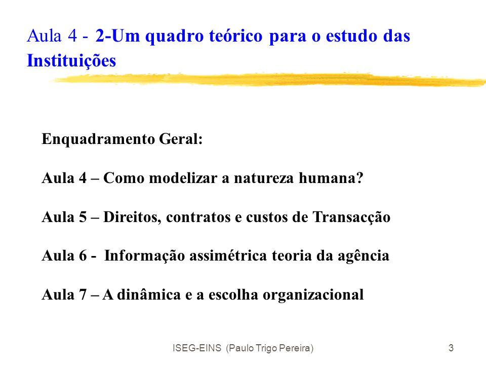 ISEG-EINS (Paulo Trigo Pereira)2 Aula 4 - 2-Um quadro teórico para o estudo das Instituições Bibliografia: Pereira, P. T. (2005) O prisioneiro, o aman