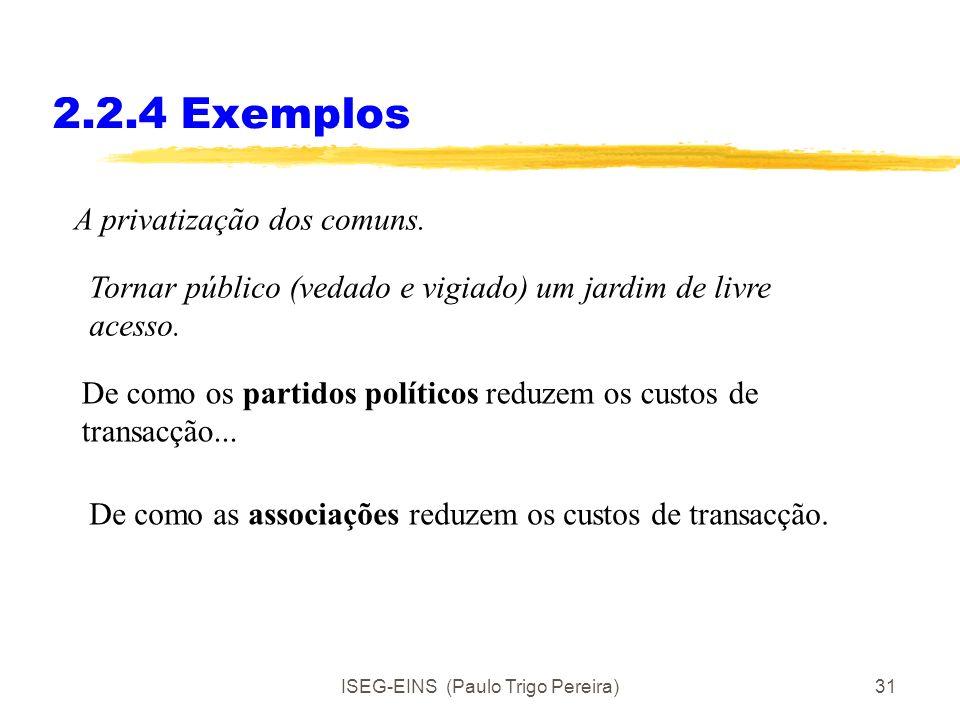 ISEG-EINS (Paulo Trigo Pereira)30 2.2.3 Os custos de transacção Há uma tarefa a fazer. Pode realizar-se de diferentes formas. Com contratos explícitos