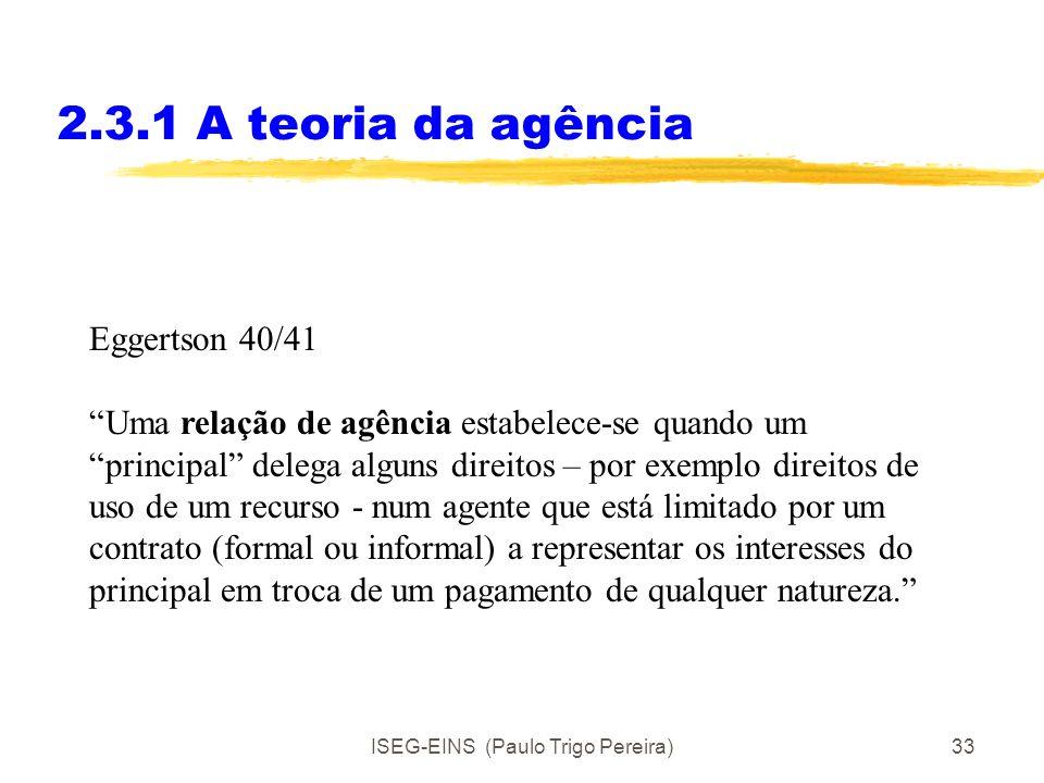ISEG-EINS (Paulo Trigo Pereira)32 AULA 6- 2.3 Problemas de informação, agência e confiança 2.3 Agência e problemas de informação 2.3.1A teoria da agên
