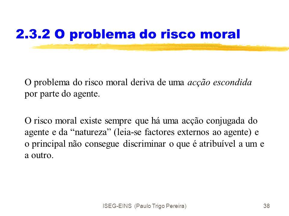 ISEG-EINS (Paulo Trigo Pereira)37 2.3.1 A teoria da agência Exemplos de relações de agência: A relação entre um sócio e um elemento da direcção da Ass