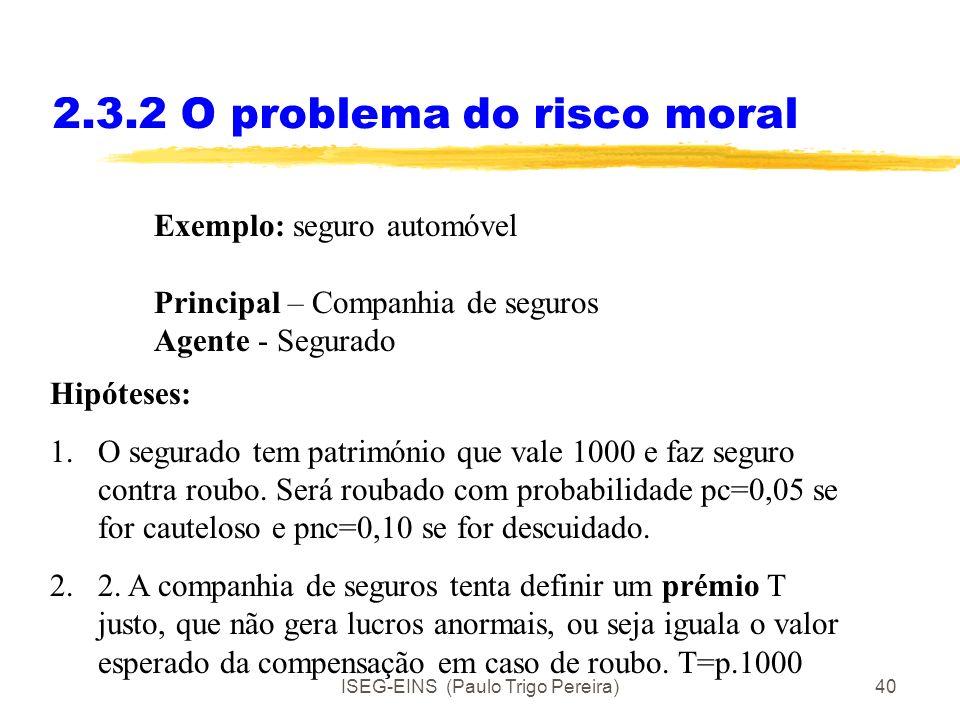 ISEG-EINS (Paulo Trigo Pereira)39 2.3.2 O problema do risco moral Exemplo: actividade de Inspecção Principal - Dirigente da organização Agente - Fisca