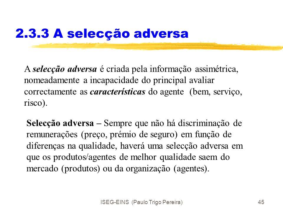 ISEG-EINS (Paulo Trigo Pereira)44 2.3.2 O problema do risco moral (sem quantificação de output) Aqui é mais difícil combater pois sem quantificação de