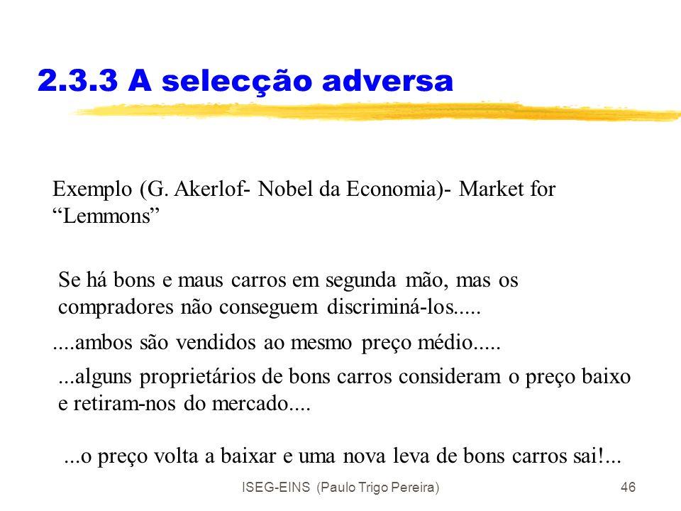 ISEG-EINS (Paulo Trigo Pereira)45 2.3.3 A selecção adversa Selecção adversa – Sempre que não há discriminação de remunerações (preço, prémio de seguro