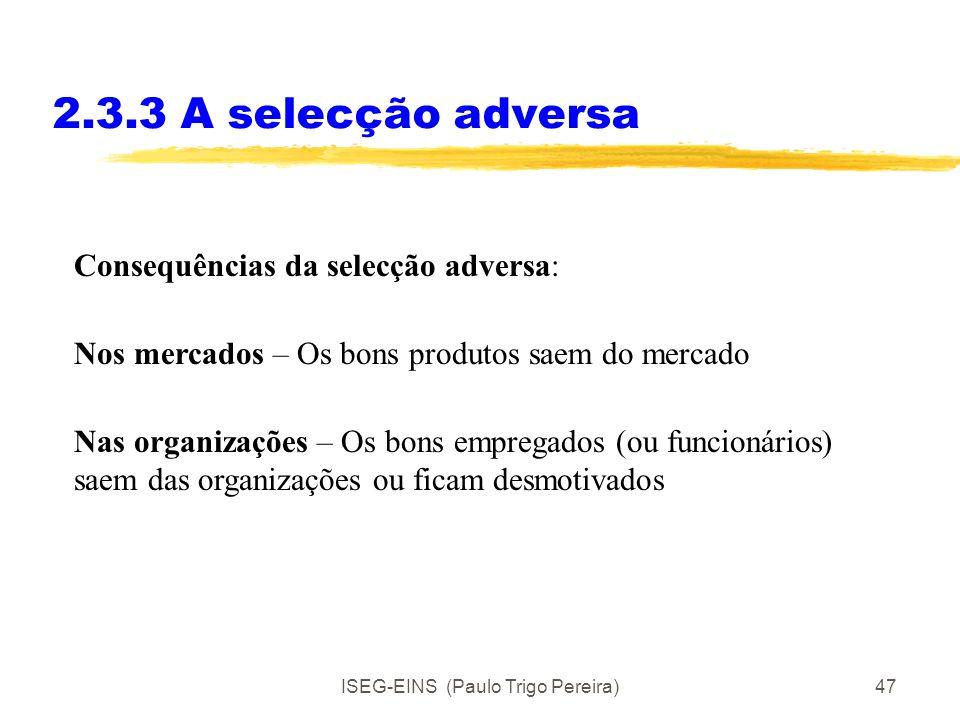 ISEG-EINS (Paulo Trigo Pereira)46 2.3.3 A selecção adversa Exemplo (G. Akerlof- Nobel da Economia)- Market for Lemmons Se há bons e maus carros em seg