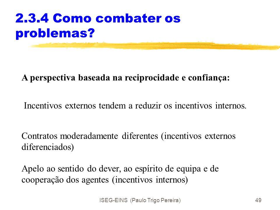 ISEG-EINS (Paulo Trigo Pereira)48 2.3.4 Como combater os problemas? A perspectiva neoclássica (homo oeconomicus): O combate faz-se através de um desen