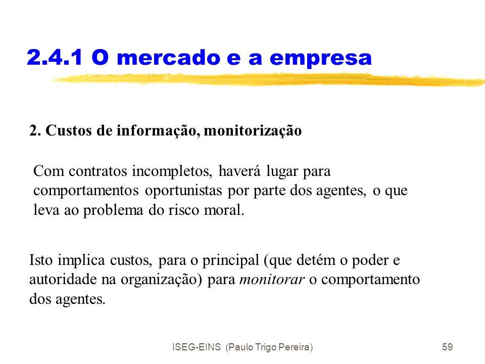 ISEG-EINS (Paulo Trigo Pereira)58 2.4.1 O mercado e a empresa 1. Custos do exercício da autoridade: 1.2 Custos de influencia. Derivam de esforços, tem