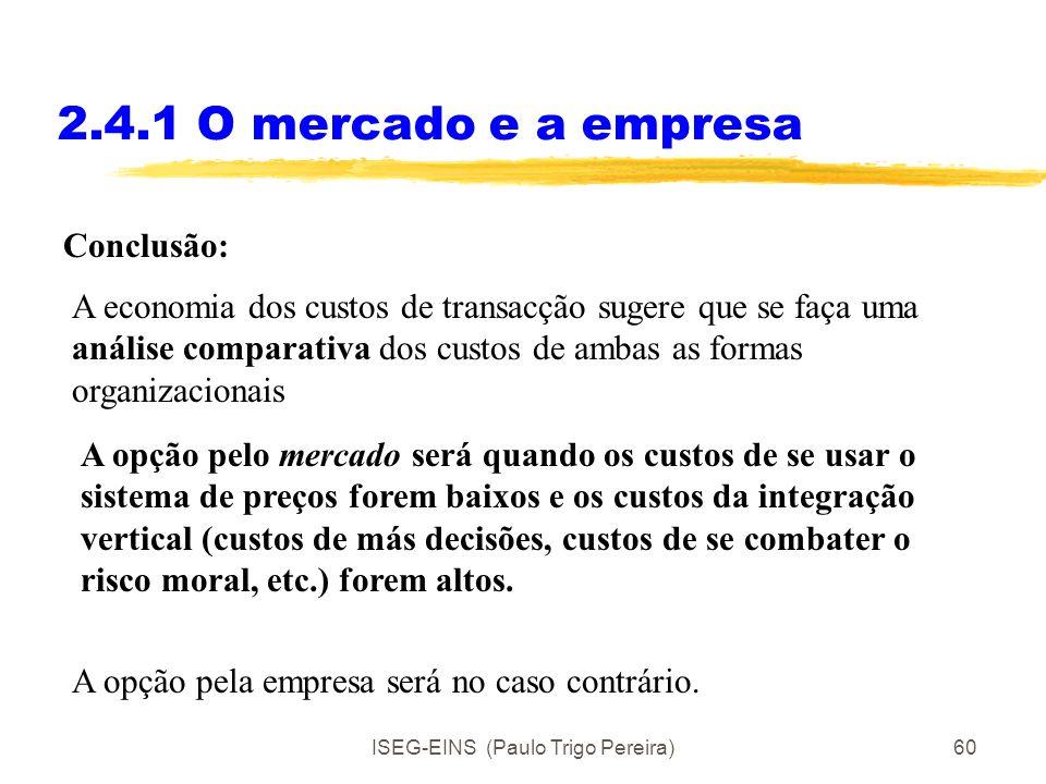 ISEG-EINS (Paulo Trigo Pereira)59 2.4.1 O mercado e a empresa 2. Custos de informação, monitorização Isto implica custos, para o principal (que detém