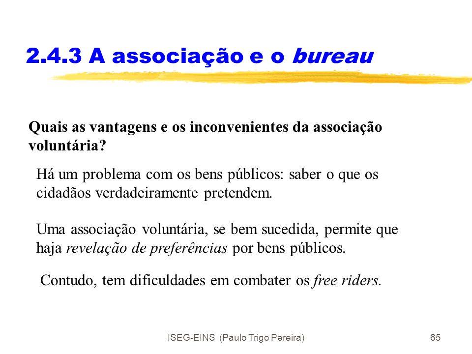 ISEG-EINS (Paulo Trigo Pereira)64 2.4.3 A associação e o bureau Antes do mais interessa distinguir os dois tipos de organizações A associação é uma or
