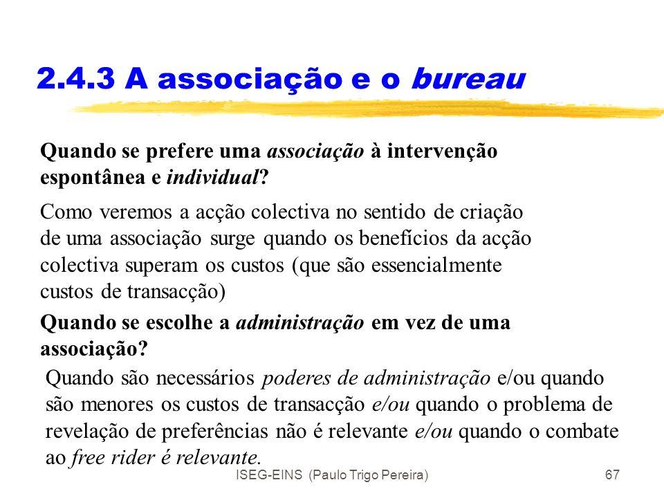ISEG-EINS (Paulo Trigo Pereira)66 2.4.3 A associação e o bureau Quais as vantagens e os inconvenientes do bureau? Muitas pessoas que aqui trabalham, t
