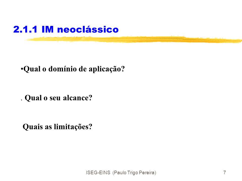 ISEG-EINS (Paulo Trigo Pereira)6 2.1.1 IM neoclássico Indivíduos Racionais Egoístas Indivíduos podem ter motivação para satisfazer apenas os seus inte