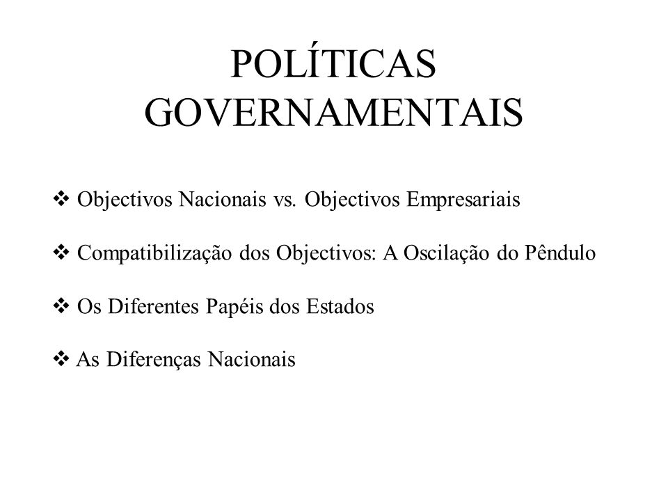 POLÍTICAS GOVERNAMENTAIS Objectivos Nacionais vs.