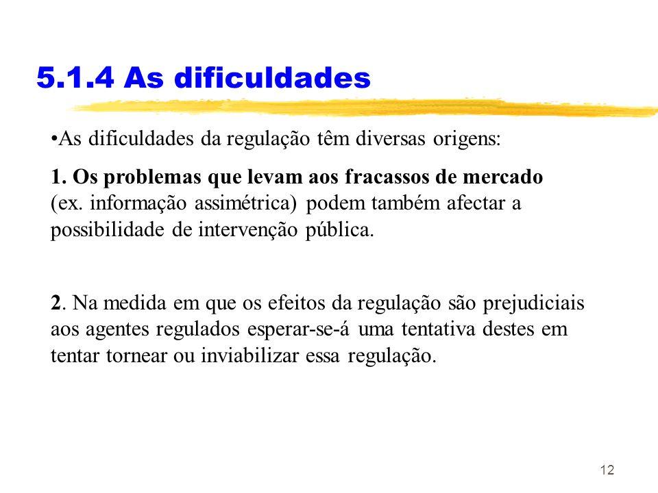 12 5.1.4 As dificuldades As dificuldades da regulação têm diversas origens: 1. Os problemas que levam aos fracassos de mercado (ex. informação assimét