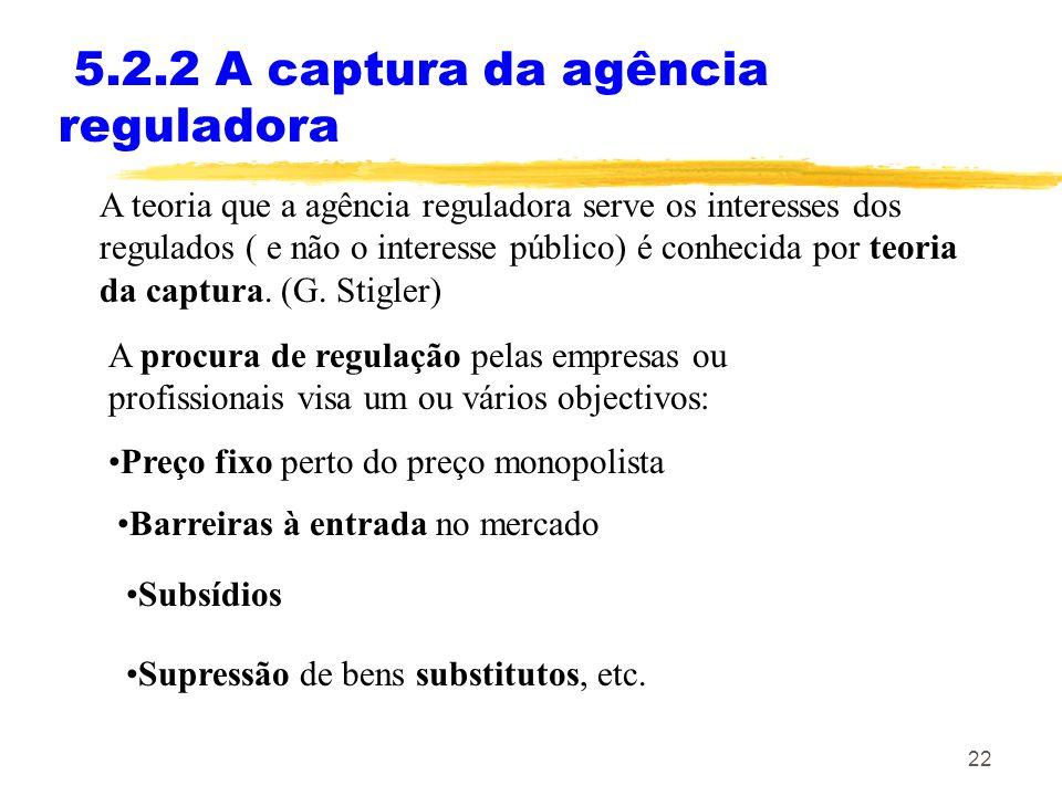 22 5.2.2 A captura da agência reguladora A teoria que a agência reguladora serve os interesses dos regulados ( e não o interesse público) é conhecida