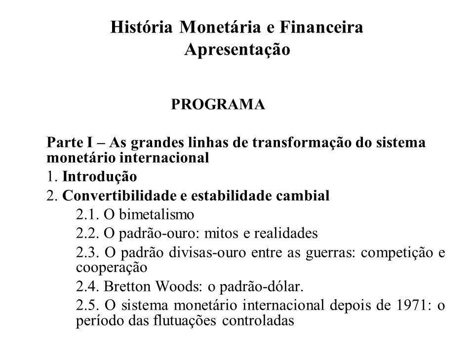 História Monetária e Financeira Apresentação PROGRAMA Parte I – As grandes linhas de transformação do sistema monetário internacional 1. Introdução 2.
