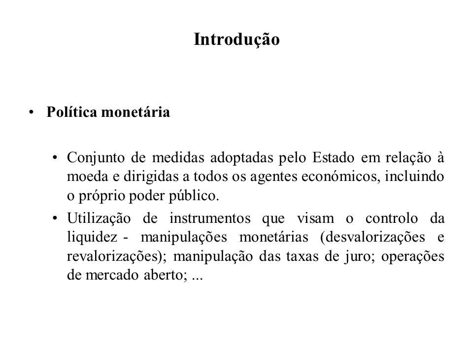 Introdução Política monetária Conjunto de medidas adoptadas pelo Estado em relação à moeda e dirigidas a todos os agentes económicos, incluindo o próp