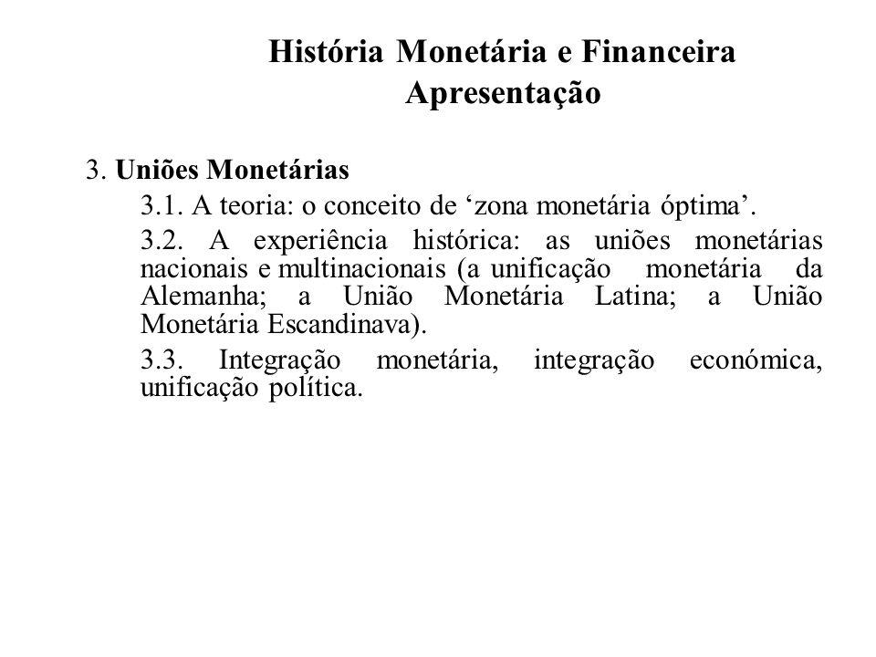 História Monetária e Financeira Apresentação 3. Uniões Monetárias 3.1. A teoria: o conceito de zona monetária óptima. 3.2. A experiência histórica: as