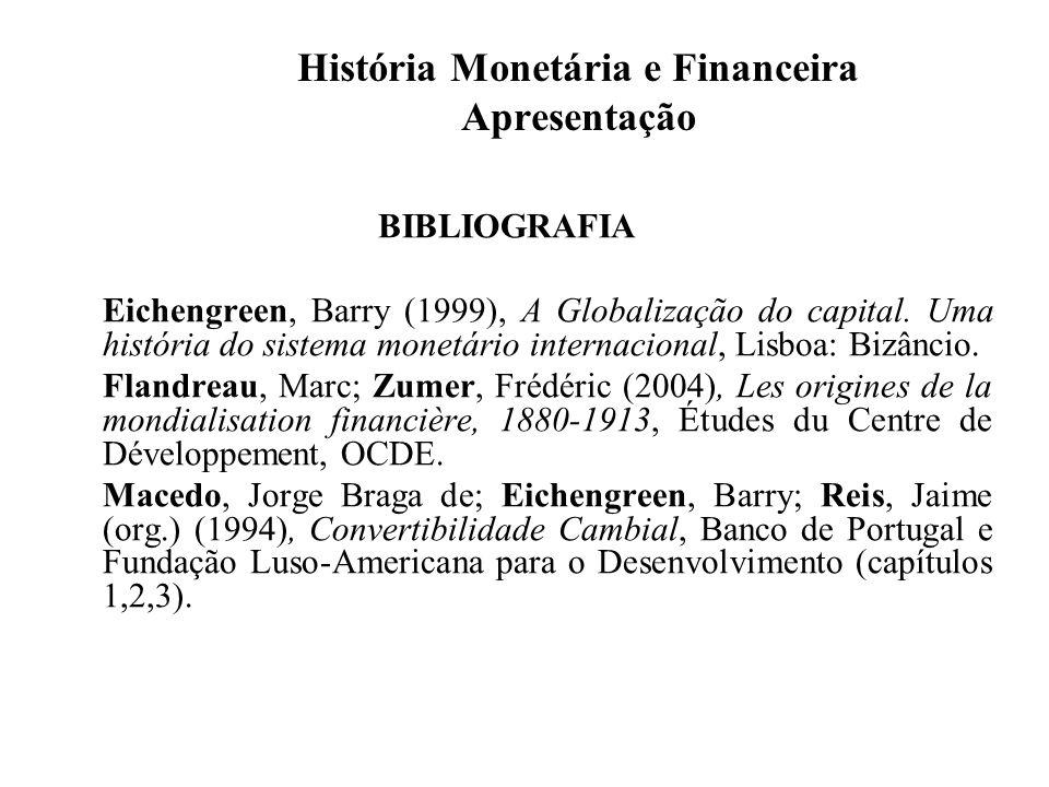 História Monetária e Financeira Apresentação Avaliação de conhecimentos Participação sob a forma de apresentação de temas nas aulas e de pequenos trabalhos escritos (50%).