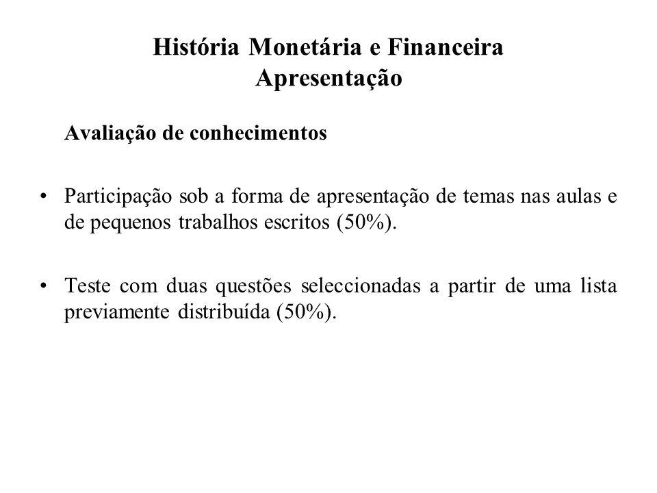 História Monetária e Financeira Apresentação Aulas de Exercícios / Calendarização Parte I – As grandes linhas de transformação do sistema monetário internacional Tema 1: O bimetalismo (13 de Março) Tema 2: A relação entre estabilidade monetária e crescimento económico (21 de Março) Tema 3: Uniões monetárias (17 de Abril)