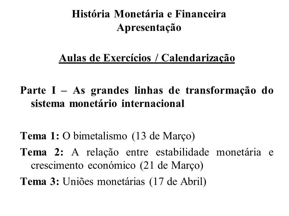 História Monetária e Financeira Apresentação Aulas de Exercícios / Calendarização Parte I – As grandes linhas de transformação do sistema monetário in