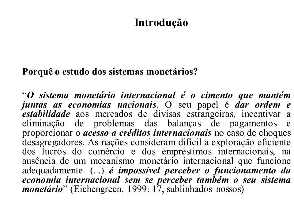 Introdução Porquê o estudo dos sistemas monetários? O sistema monetário internacional é o cimento que mantém juntas as economias nacionais. O seu pape