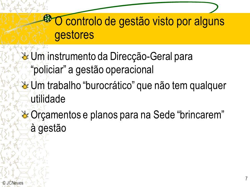 © JCNeves 7 O controlo de gestão visto por alguns gestores Um instrumento da Direcção-Geral para policiar a gestão operacional Um trabalho burocrático