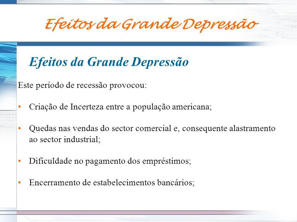 Efeitos da Grande Depressão Este período de recessão provocou: Criação de Incerteza entre a população americana; Quedas nas vendas do sector comercial