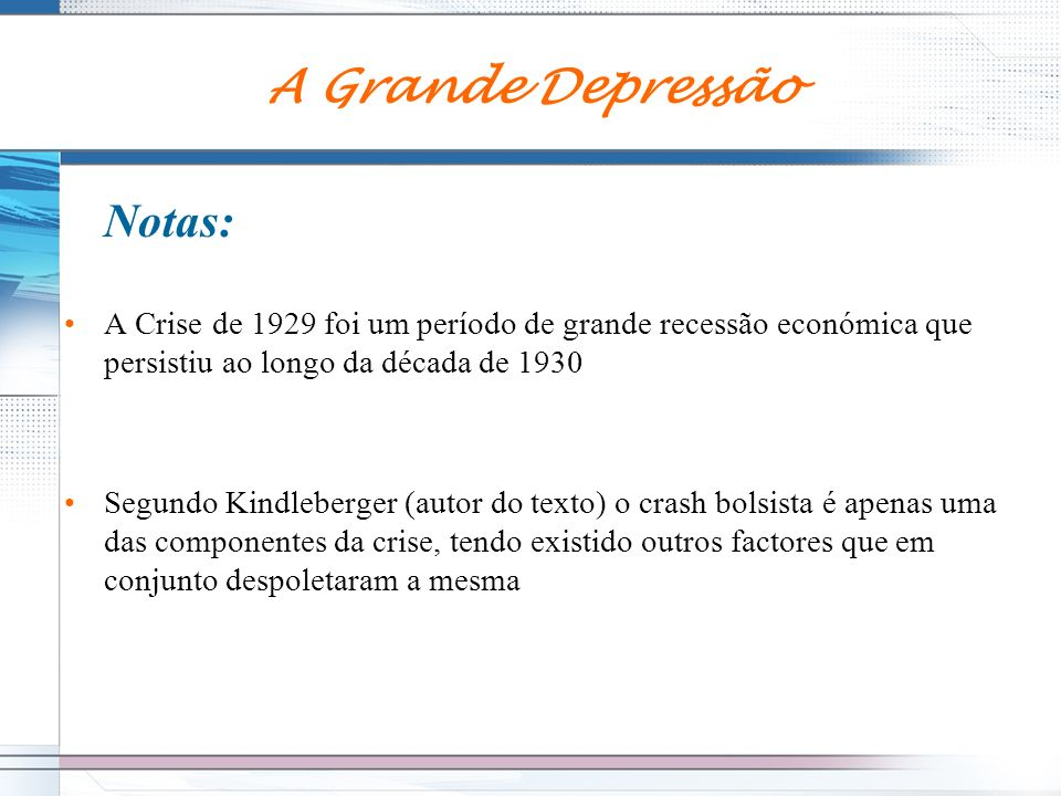 Notas: A Crise de 1929 foi um período de grande recessão económica que persistiu ao longo da década de 1930 Segundo Kindleberger (autor do texto) o cr