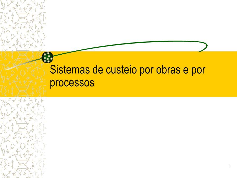 1 Sistemas de custeio por obras e por processos