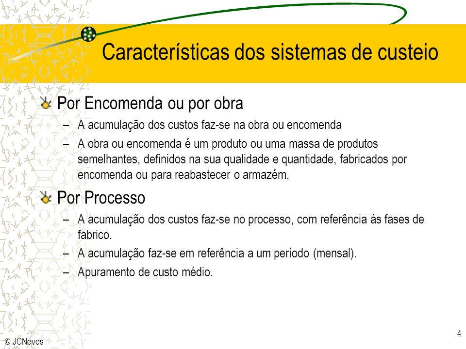 © JCNeves 4 Características dos sistemas de custeio Por Encomenda ou por obra –A acumulação dos custos faz-se na obra ou encomenda –A obra ou encomend