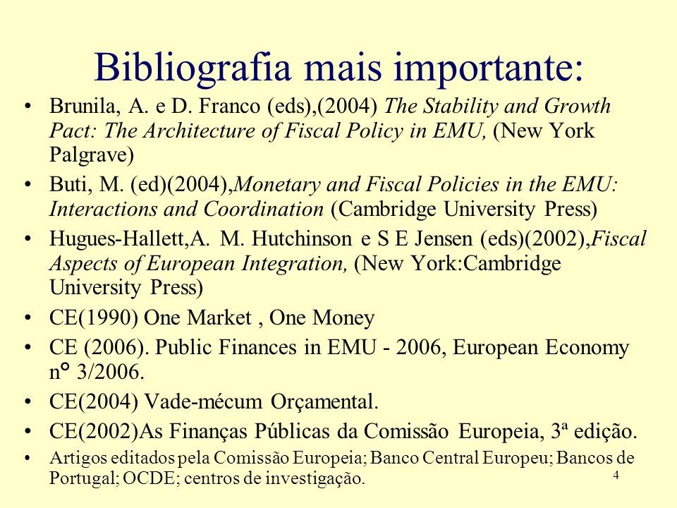4 Bibliografia mais importante: Brunila, A. e D. Franco (eds),(2004) The Stability and Growth Pact: The Architecture of Fiscal Policy in EMU, (New Yor