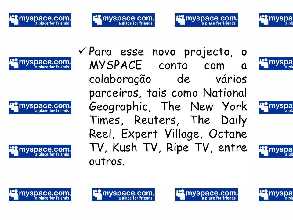 Para esse novo projecto, o MYSPACE conta com a colaboração de vários parceiros, tais como National Geographic, The New York Times, Reuters, The Daily Reel, Expert Village, Octane TV, Kush TV, Ripe TV, entre outros.