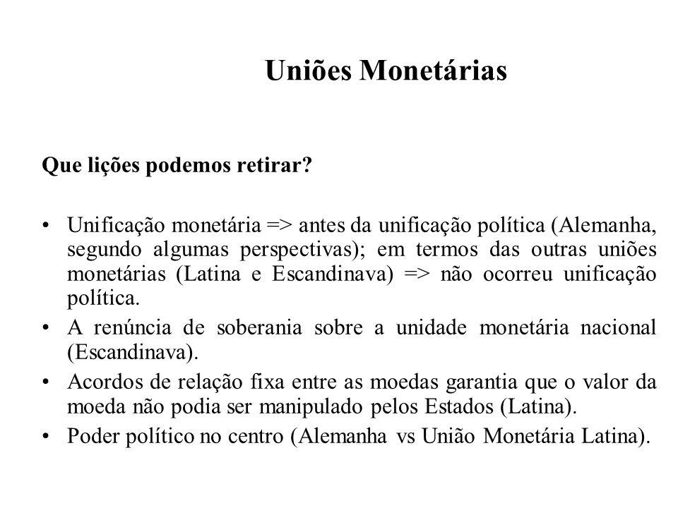 Uniões Monetárias Que lições podemos retirar? Unificação monetária => antes da unificação política (Alemanha, segundo algumas perspectivas); em termos