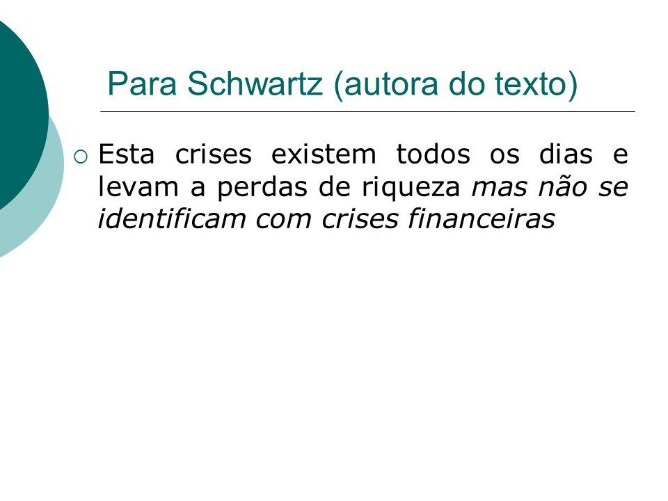 Para Schwartz (autora do texto) Esta crises existem todos os dias e levam a perdas de riqueza mas não se identificam com crises financeiras