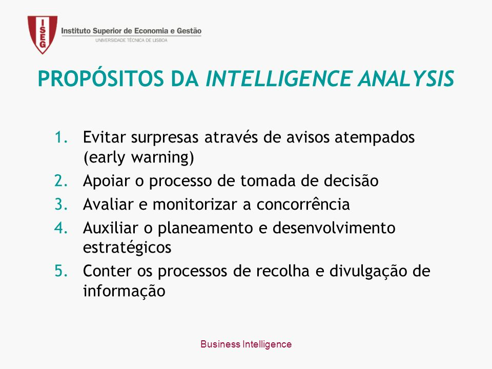 Business Intelligence Generic Approach to Analysis Analytical Framework (Define the decision) Collection (What are the facts?) Analysis (What do the facts mean?) Implications (What does it mean for decision?)