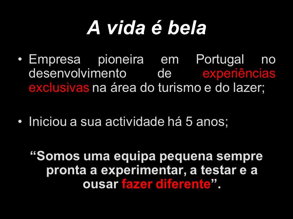 A vida é bela Empresa pioneira em Portugal no desenvolvimento de experiências exclusivas na área do turismo e do lazer; Iniciou a sua actividade há 5