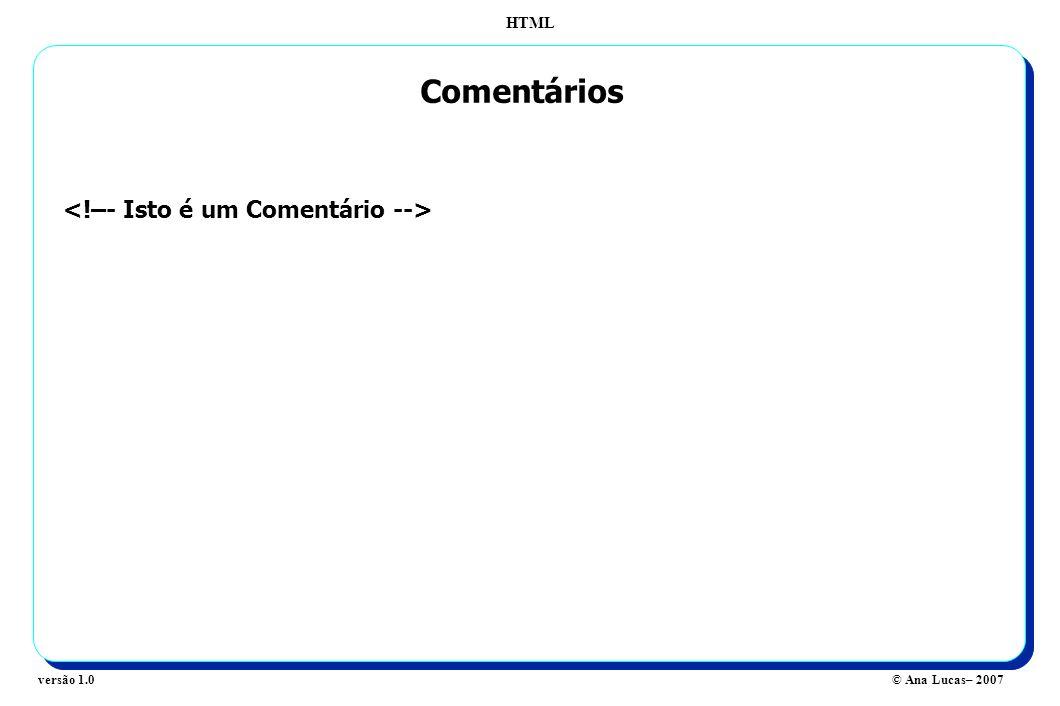 HTML © Ana Lucas– 2007versão 1.0 Comentários