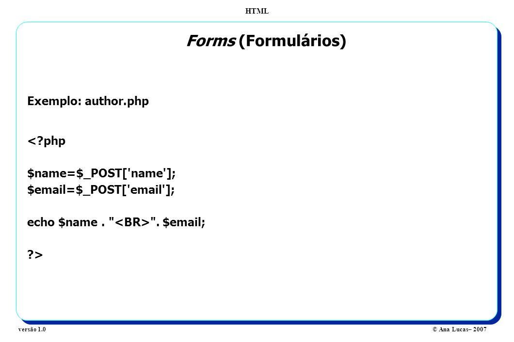 HTML © Ana Lucas– 2007versão 1.0 Forms (Formulários) Exemplo: author.php <?php $name=$_POST['name']; $email=$_POST['email']; echo $name.