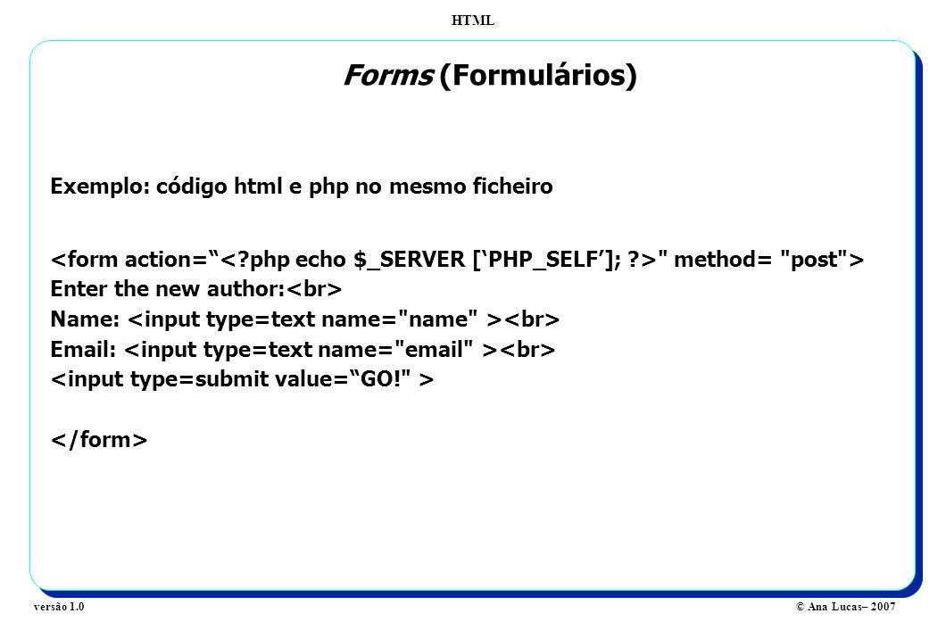 HTML © Ana Lucas– 2007versão 1.0 Forms (Formulários) Exemplo: código html e php no mesmo ficheiro