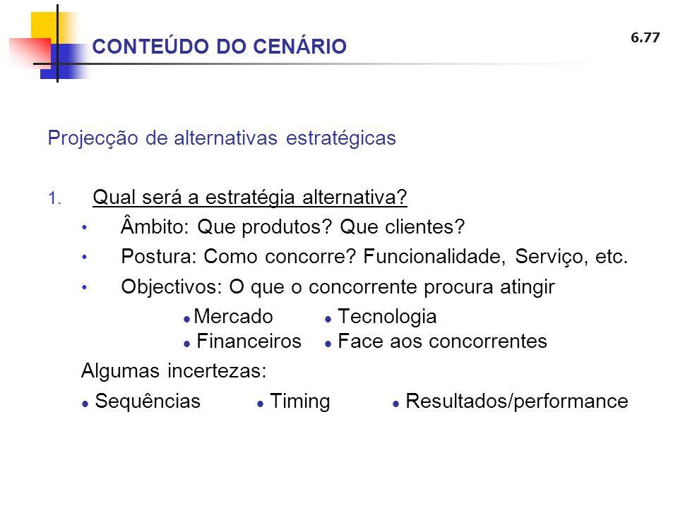 6.77 Projecção de alternativas estratégicas 1. Qual será a estratégia alternativa? Âmbito: Que produtos? Que clientes? Postura: Como concorre? Funcion