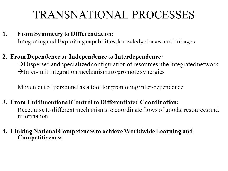 TRANSNATIONAL PROCESSES 1.From Symmetry to Differentiation: Integrating and Exploiting capabilities, knowledge bases and linkages 2.