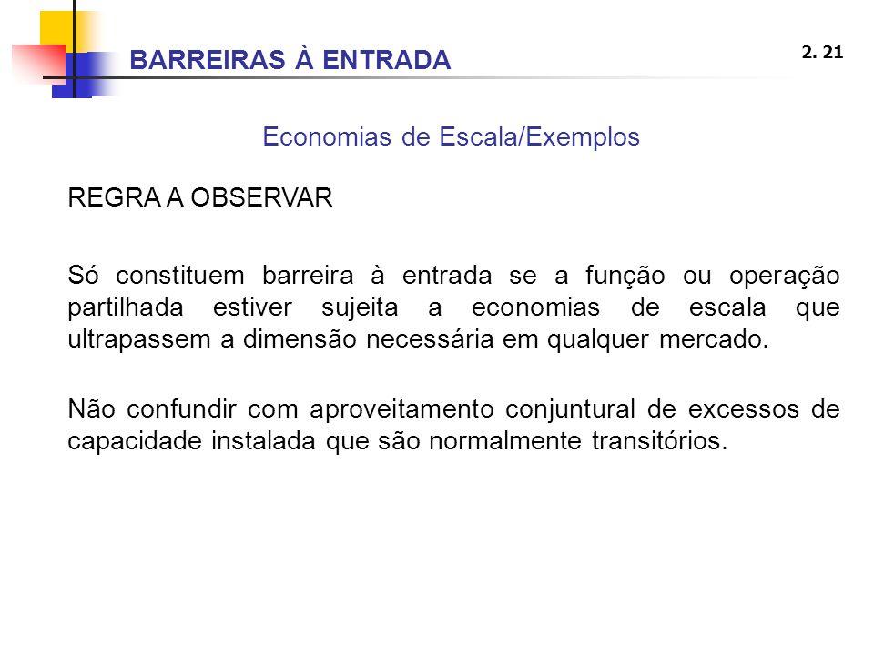 2. 21 Economias de Escala/Exemplos REGRA A OBSERVAR Só constituem barreira à entrada se a função ou operação partilhada estiver sujeita a economias de