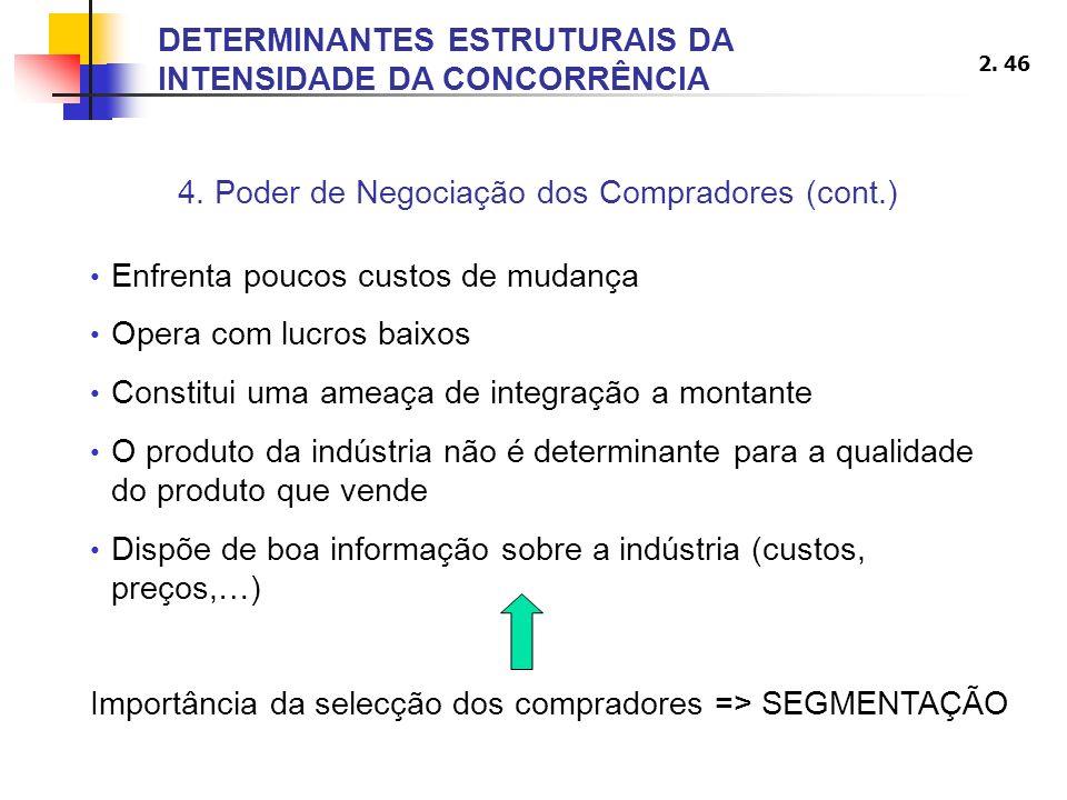 2. 46 4. Poder de Negociação dos Compradores (cont.) Enfrenta poucos custos de mudança Opera com lucros baixos Constitui uma ameaça de integração a mo