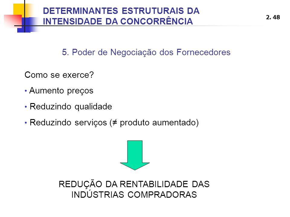 2. 48 5. Poder de Negociação dos Fornecedores Como se exerce? Aumento preços Reduzindo qualidade Reduzindo serviços ( produto aumentado) DETERMINANTES