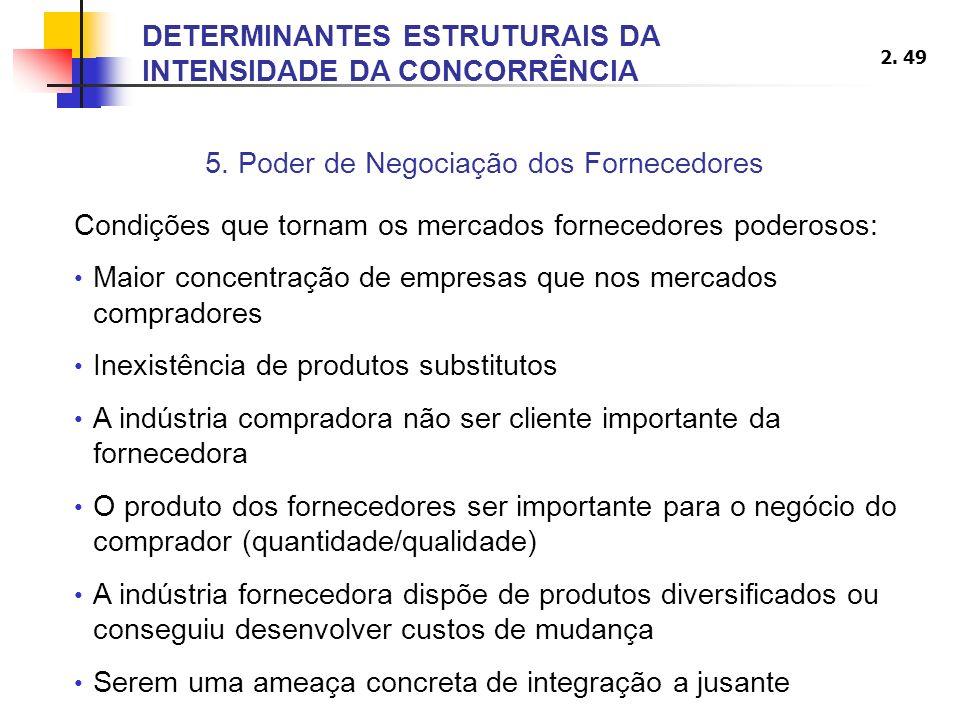 2. 49 5. Poder de Negociação dos Fornecedores Condições que tornam os mercados fornecedores poderosos: Maior concentração de empresas que nos mercados