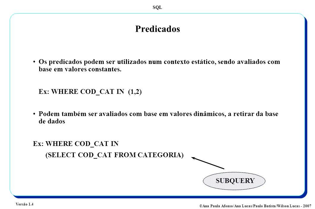 SQL Versão 1.4 ©Ana Paula Afonso/Ana Lucas/Paulo Batista/Wilson Lucas - 2007 Predicados Os predicados podem ser utilizados num contexto estático, sendo avaliados com base em valores constantes.