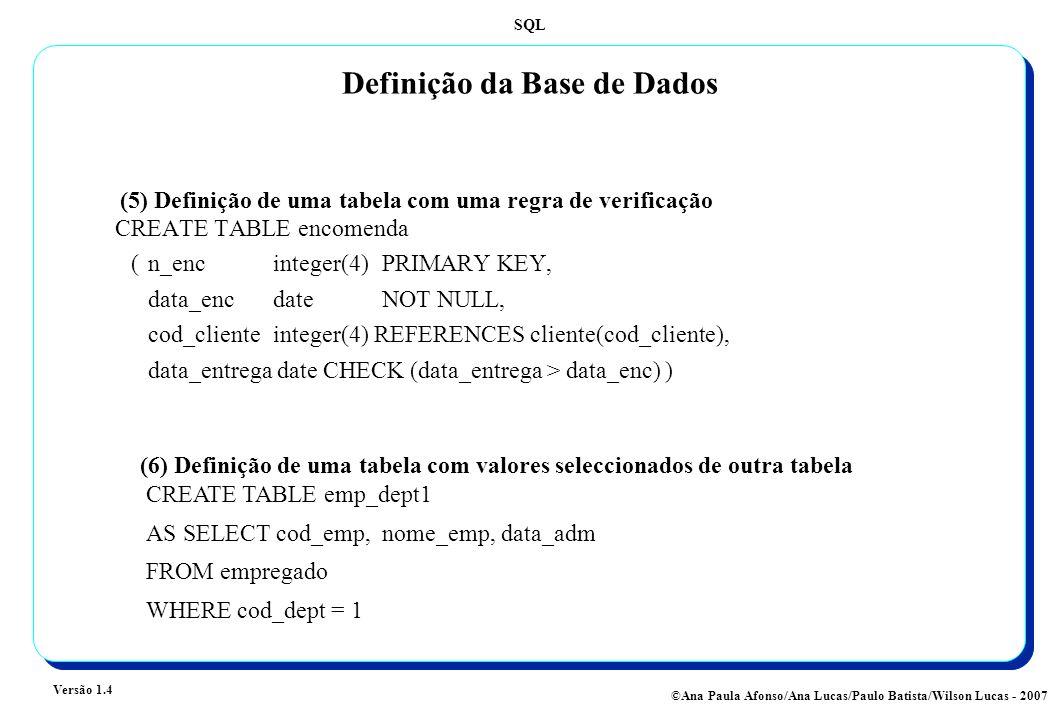 SQL Versão 1.4 ©Ana Paula Afonso/Ana Lucas/Paulo Batista/Wilson Lucas - 2007 Definição da Base de Dados CREATE TABLE encomenda (n_encinteger(4)PRIMARY